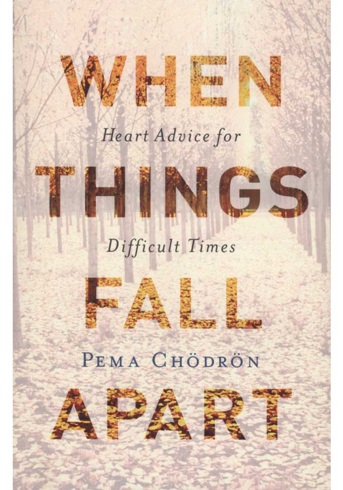 When Things Fall Apart - Heart Advice for Difficult Times Book